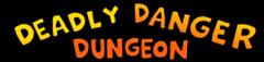 Deadly Danger Dungeon